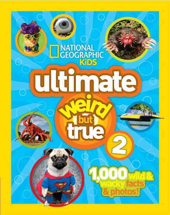 Ng Kids Ultimate Weird but True 2 By National Geographic Society (U. S.)